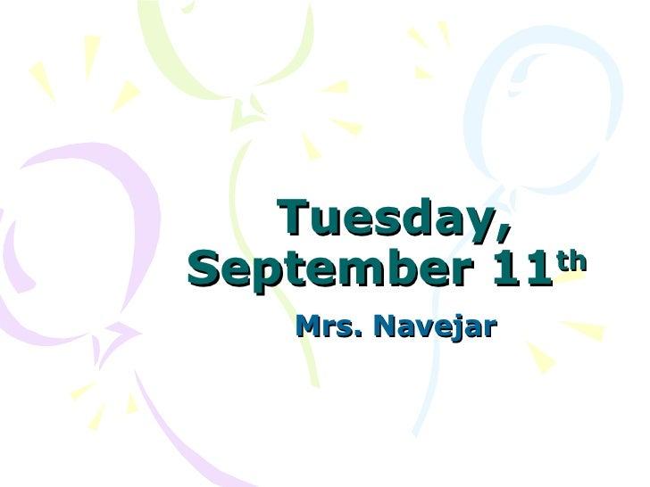 Tuesday, September 11 th   Mrs. Navejar