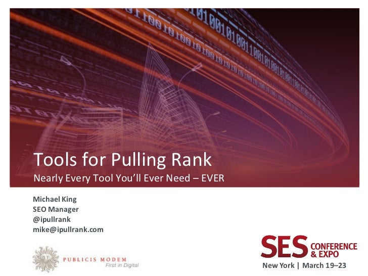 Tools for Pulling RankNearly Every Tool You'll Ever Need – EVERMichael KingSEO Manager@ipullrankmike@ipullrank.comSpeaker ...