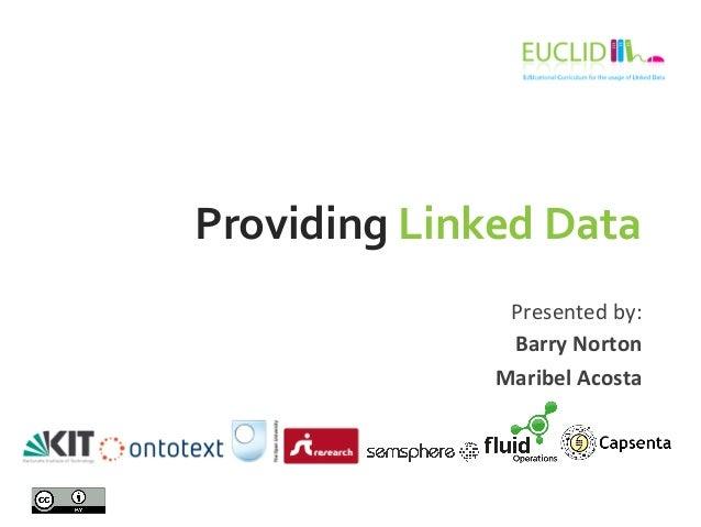 ESWC SS 2013 - Tuesday Tutorial 1 Maribel Acosta and Barry Norton: Providing Linked Data