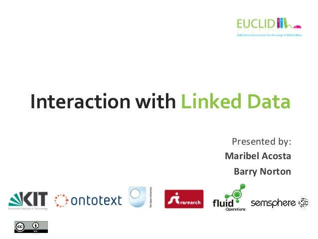 ESWC SS 2013 - Tuesday Tutorial 2 Maribel Acosta and Barry Norton: Interaction with Linked Data