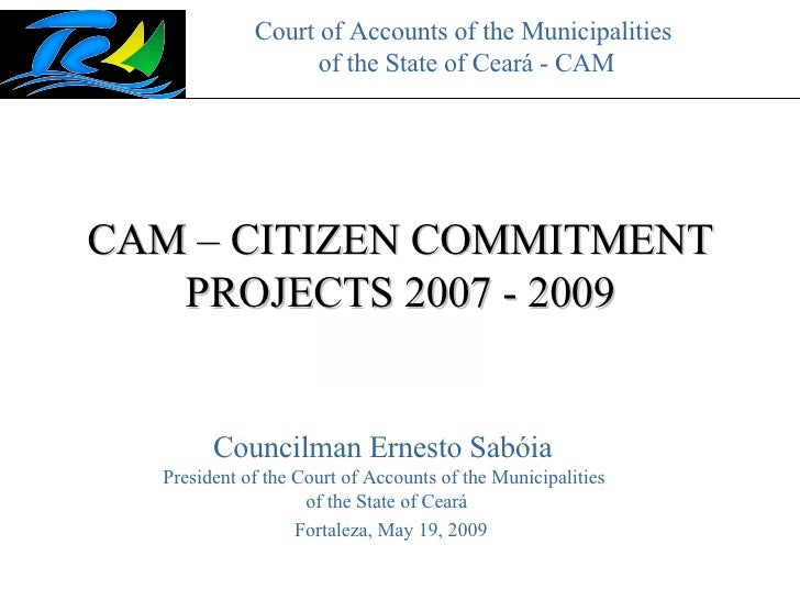 Court of Accounts of the Municipalities  of the State of Ceará - CAM CAM – CITIZEN COMMITMENT PROJECTS 2007 - 2009 Fortale...