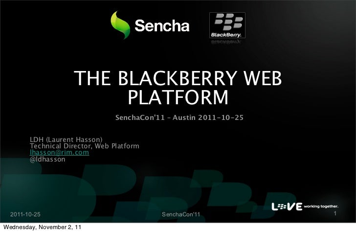 THE BLACKBERRY WEB                           PLATFORM                                SenchaCon'11 – Austin 2011-10-25     ...