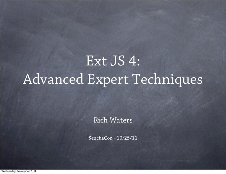 Ext JS 4:               Advanced Expert Techniques                             Rich Waters                            Senc...