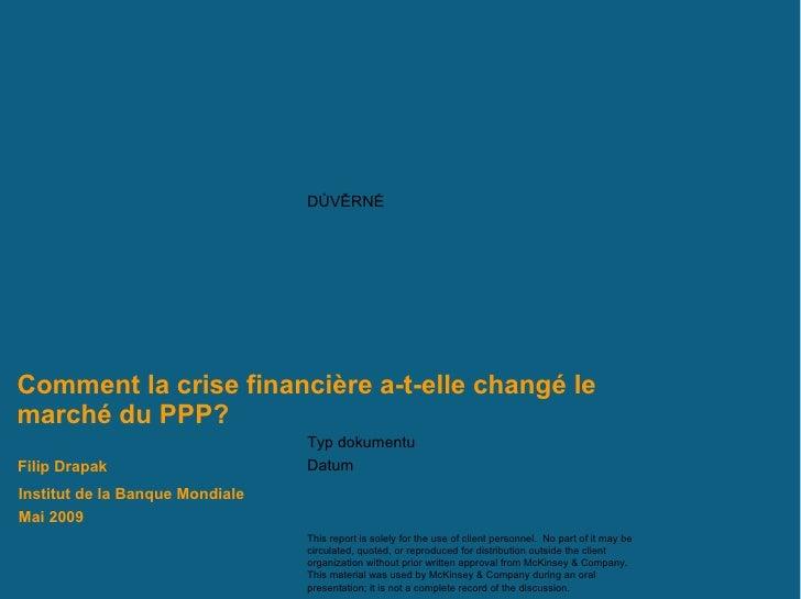 Comment la crise financière a-t-elle changé le marché du PPP? Institut de la Banque Mondiale Mai  200 9 Filip Drapak
