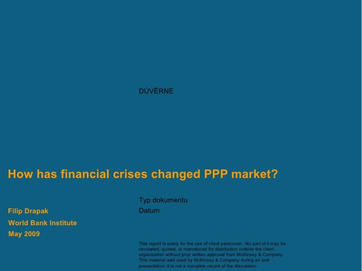 How has financial crises changed PPP market? World Bank Institute May  200 9 Filip Drapak