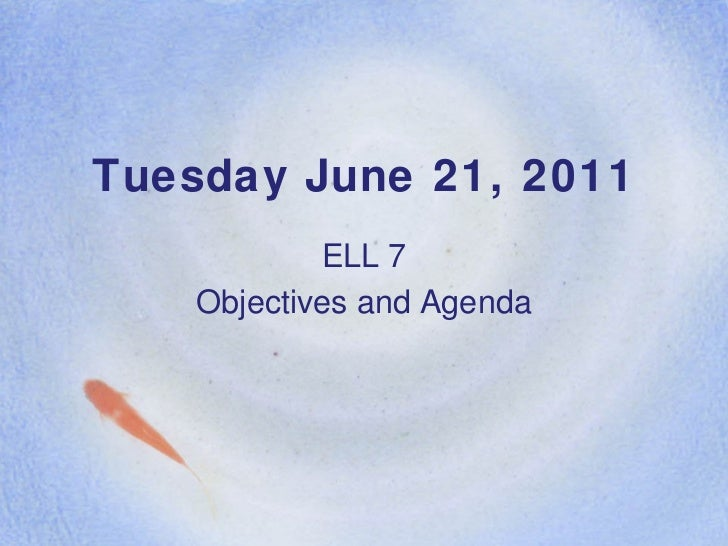 Tuesday June 21, 2011 ELL 7 Objectives and Agenda