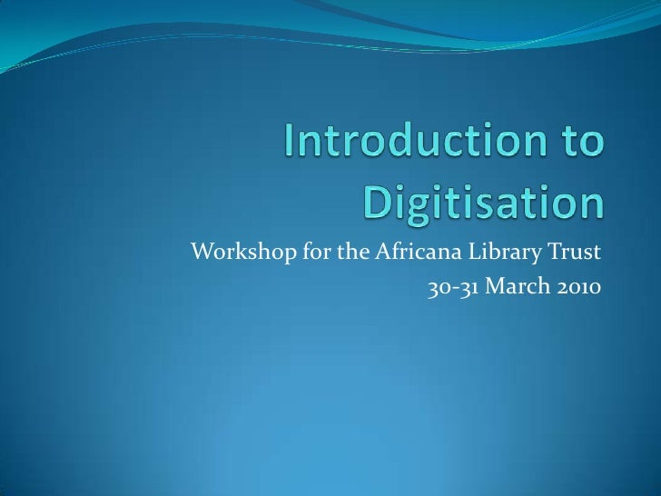 Introduction to Digitisation<br />Workshop for the Africana Library Trust<br />30-31 March 2010<br />