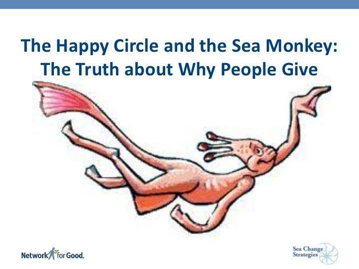 The Happy Circle and the Sea Monkey:  The Truth about Why People Give                The