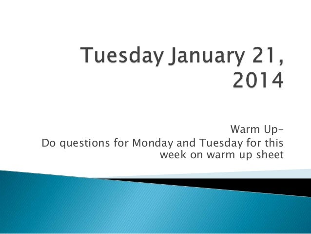 Warm UpDo questions for Monday and Tuesday for this week on warm up sheet