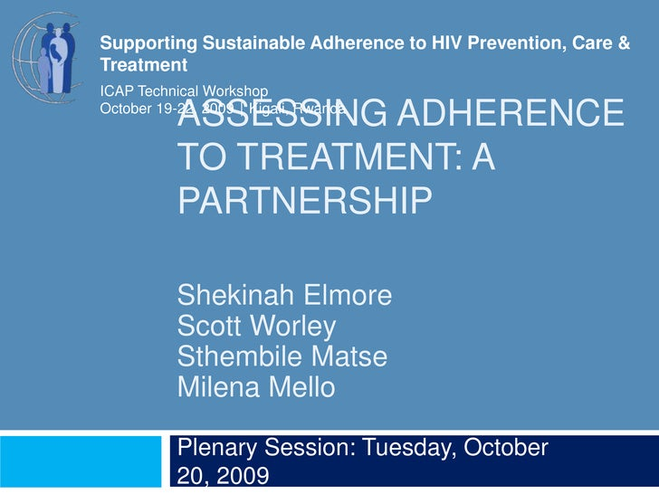 Assessing adherence to Treatment: A Partnership<br />Plenary Session: Tuesday, October 20, 2009<br />Supporting Sustainabl...