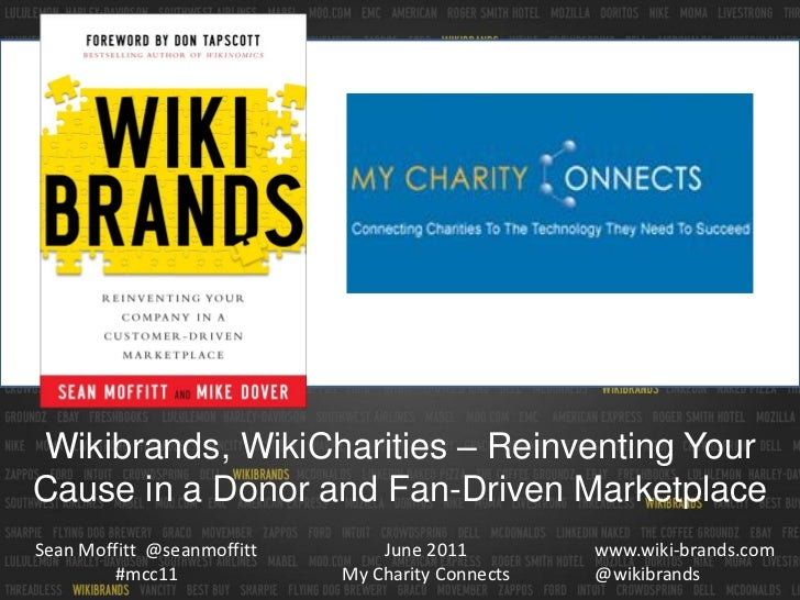 Wikibrands, WikiCharities – Reinventing YourCause in a Donor and Fan-Driven MarketplaceSean Moffitt @seanmoffitt       Jun...