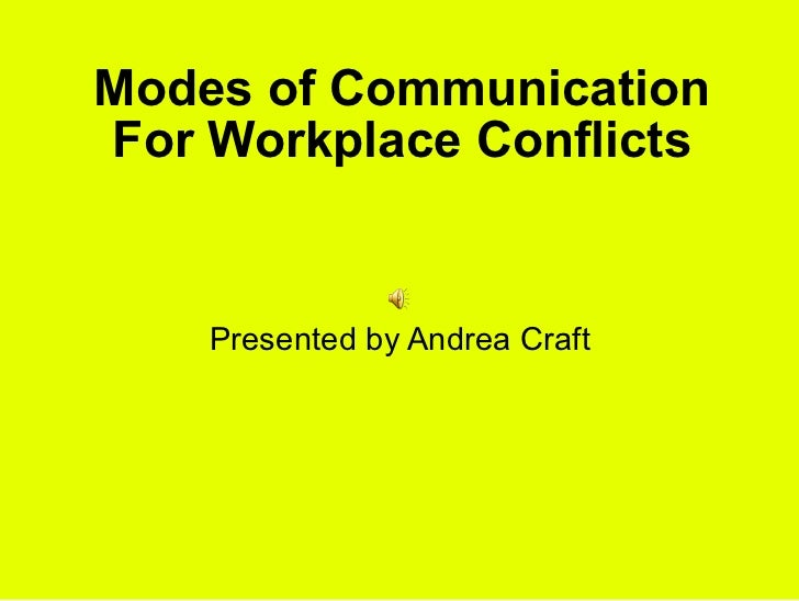 Modes of Communication For Workplace Conflicts Presented by Andrea Craft