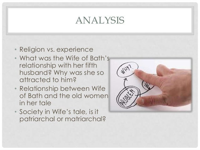 wife of bath analysis An analysis of the wife of bath prologue - the wife of bath is a wealthy and elegant woman with extravagant, brand new clothing she is from bath, a key english cloth-making town in the middle ages, making her a talented seam stress.