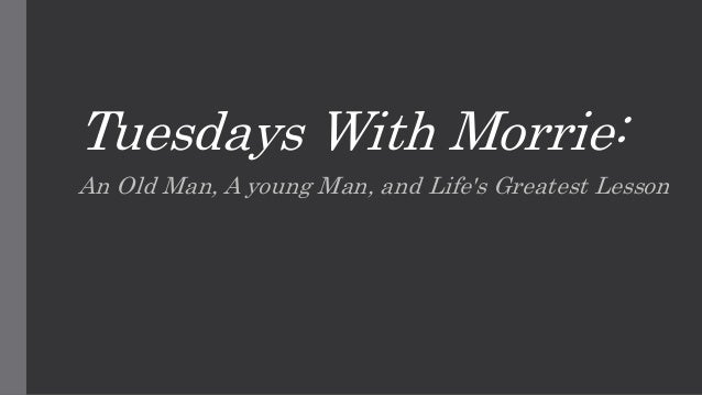 tuesdays with morrie book report Kirkus review award-winning sportswriter albom was a student at brandeis university, some two decades ago, of sociologist morrie schwartz here albom this book, small and easily digested, stopping just short of the maudlin and the mawkish, is on the whole sincere, sentimental, and skillful.