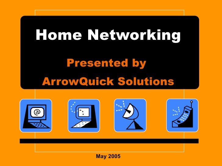 Home Networking Presented by  ArrowQuick Solutions May 2005