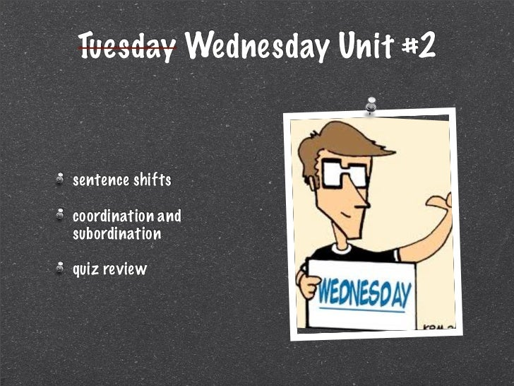 Tuesday Wednesday Unit #2sentence shiftscoordination andsubordinationquiz review