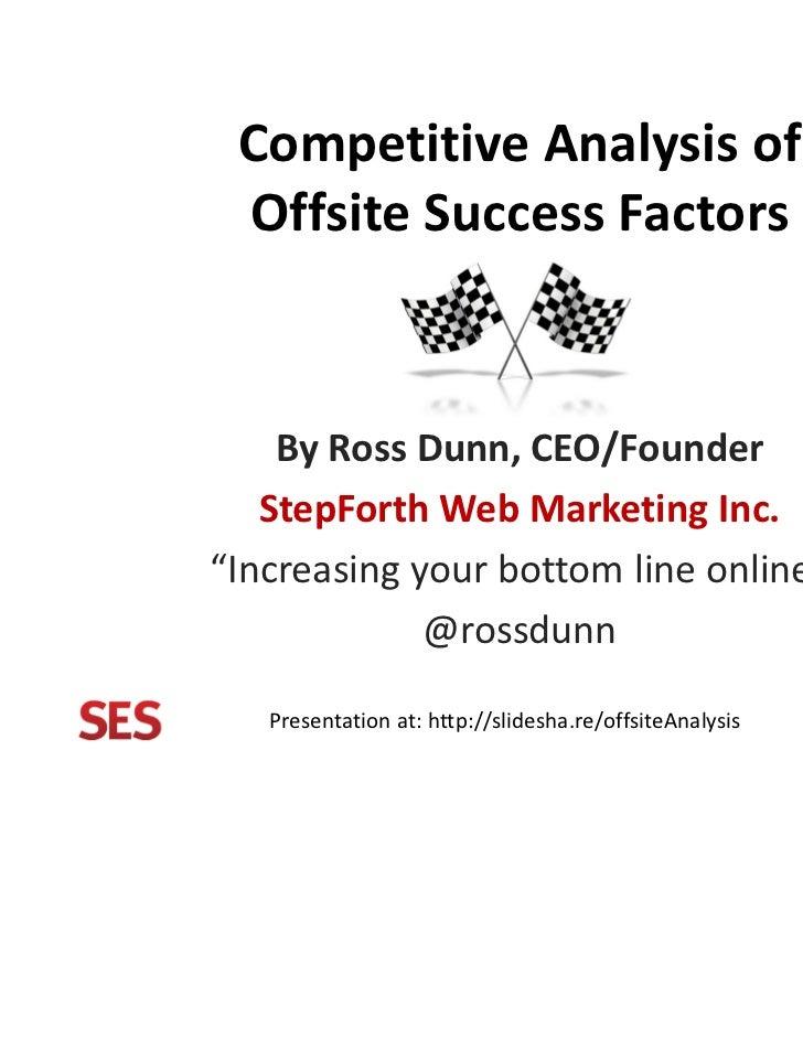 "Competitive Analysis of Offsite SuccessFactors    ByRossDunn,CEO/Founder   StepForthWebMarketingInc.""Increasingyou..."