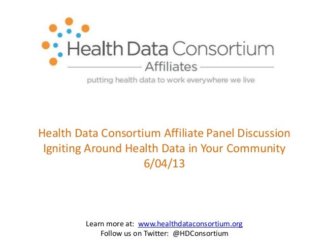 Health Data Consortium Affiliate Panel DiscussionIgniting Around Health Data in Your Community6/04/13Learn more at: www.he...