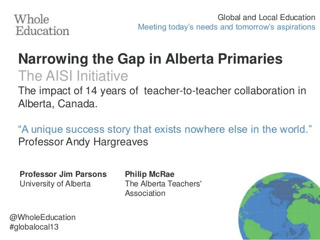 Global and Local Education Meeting today's needs and tomorrow's aspirations  Narrowing the Gap in Alberta Primaries The AI...