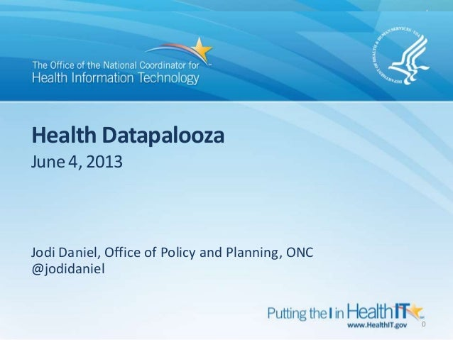 Health DatapaloozaJune4, 2013Jodi Daniel, Office of Policy and Planning, ONC@jodidaniel0