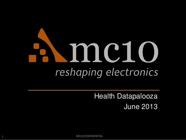 1 MC10 CONFIDENTIALHealth DatapaloozaJune 2013
