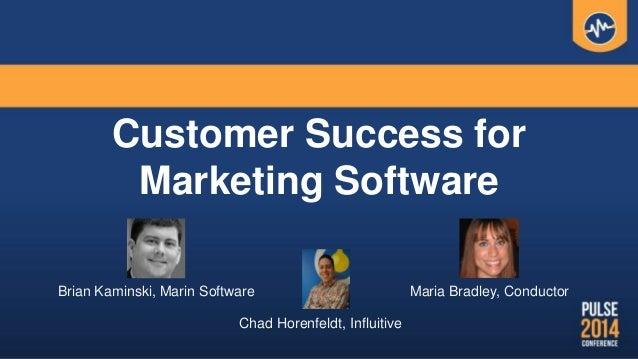 Customer Success for Marketing Software Brian Kaminski, Marin Software Maria Bradley, Conductor Chad Horenfeldt, Influitive