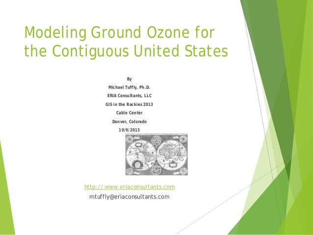 Modeling Ground Ozone for the Contiguous United States By Michael Tuffly, Ph.D. ERIA Consultants, LLC GIS in the Rockies 2...