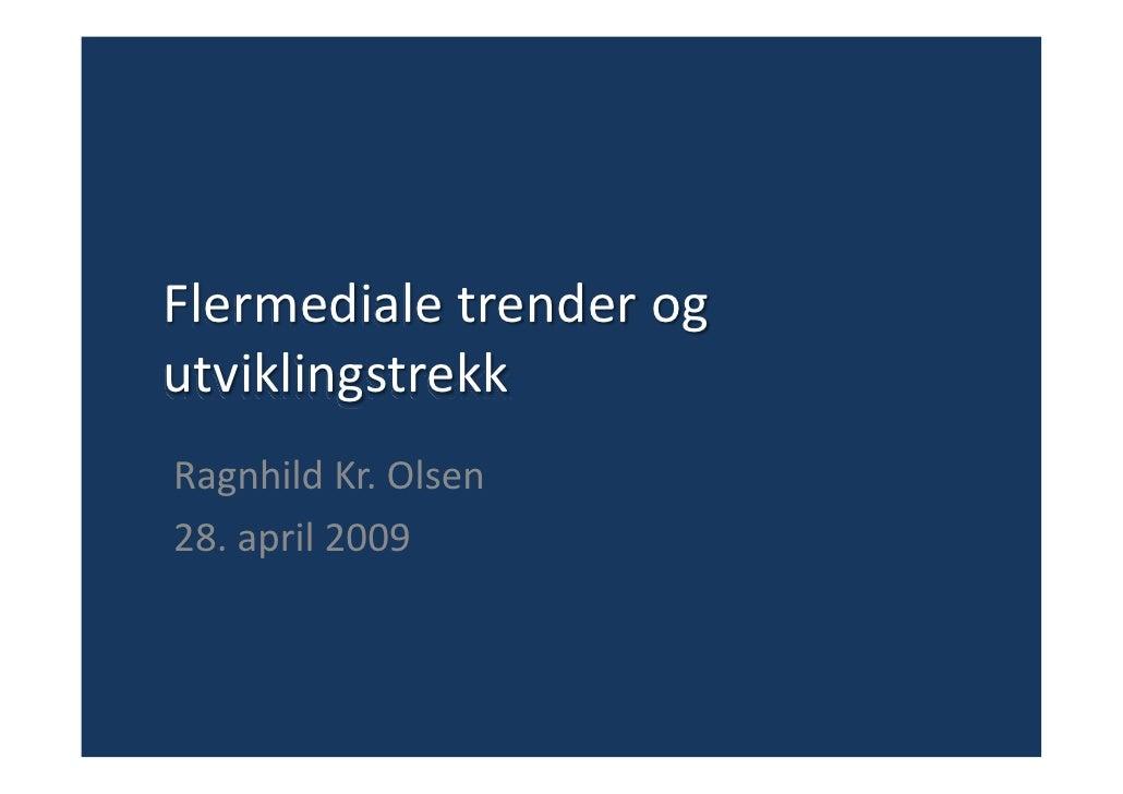 Flermedialetrenderog utviklingstrekk RagnhildKr.Olsen 28.april2009