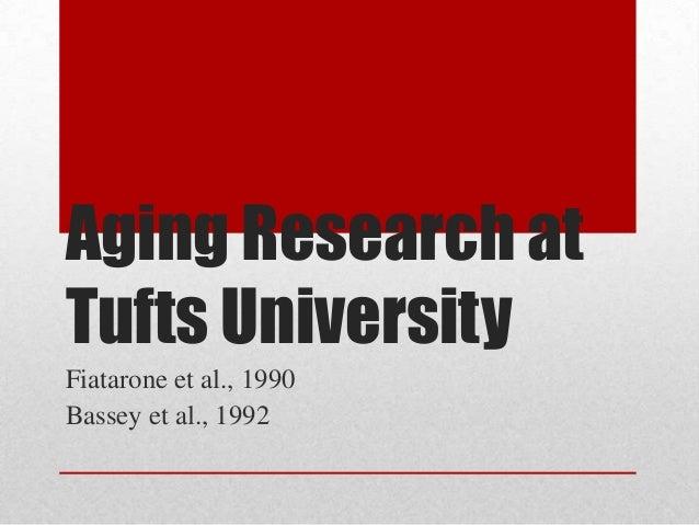 Aging Research at Tufts University Fiatarone et al., 1990 Bassey et al., 1992