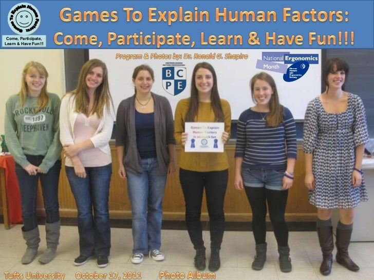 Games to Explain Human Factors: Come, Participate, Learn & Have Fun!!! Tufts University October 17, 2011 Photo Album
