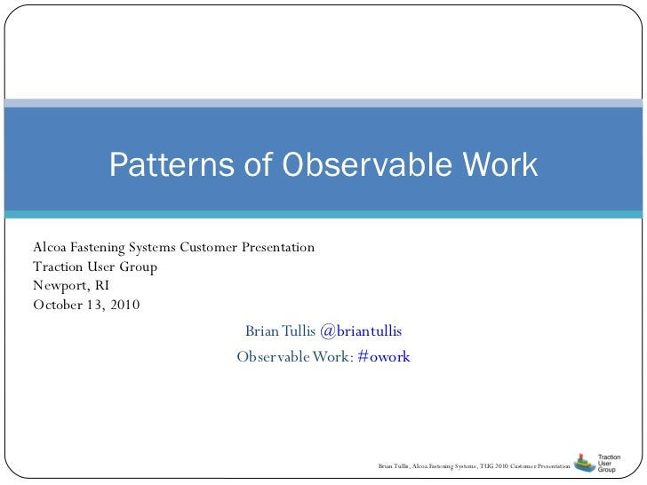 Brian Tullis  @briantullis Observable Work:  #owork Patterns of Observable Work Alcoa Fastening Systems Customer Presentat...