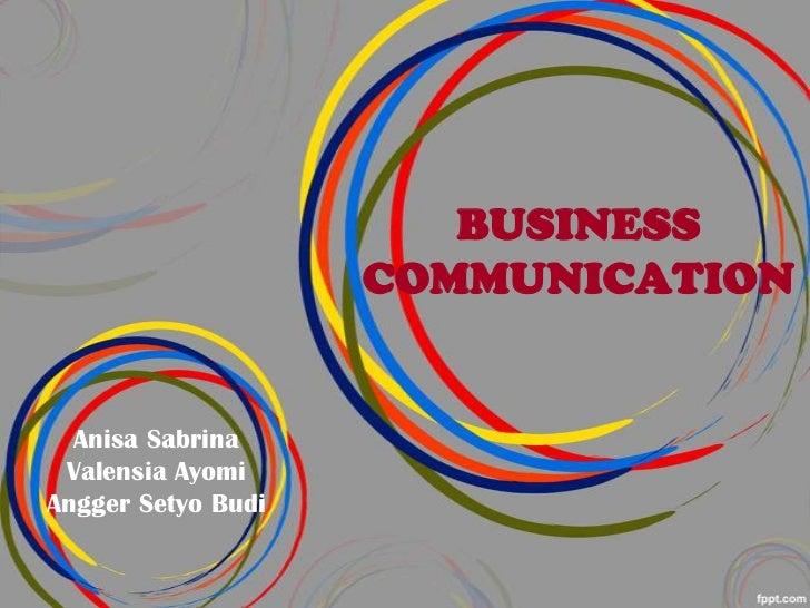 BUSINESS                    COMMUNICATION  Anisa Sabrina Valensia AyomiAngger Setyo Budi