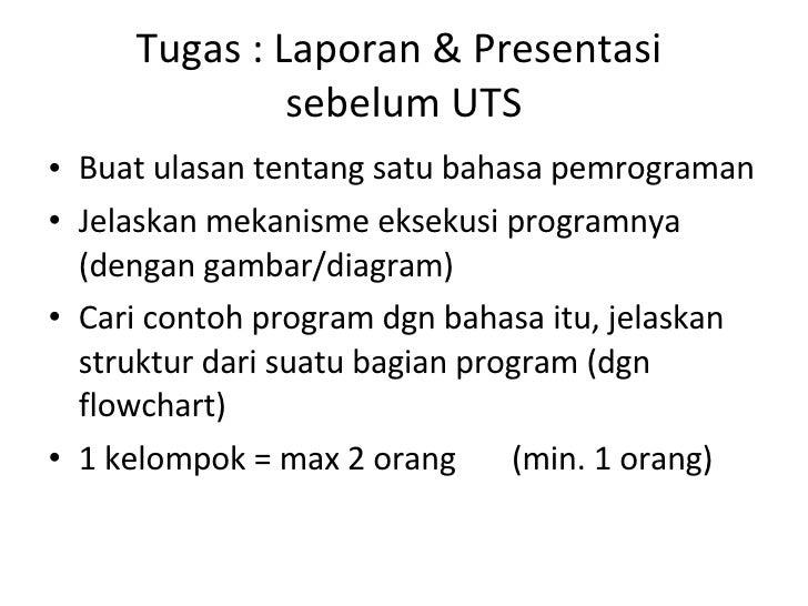 Tugas : Laporan & Presentasi  sebelum UTS <ul><li>Buat ulasan tentang satu bahasa pemrograman </li></ul><ul><li>Jelaskan m...