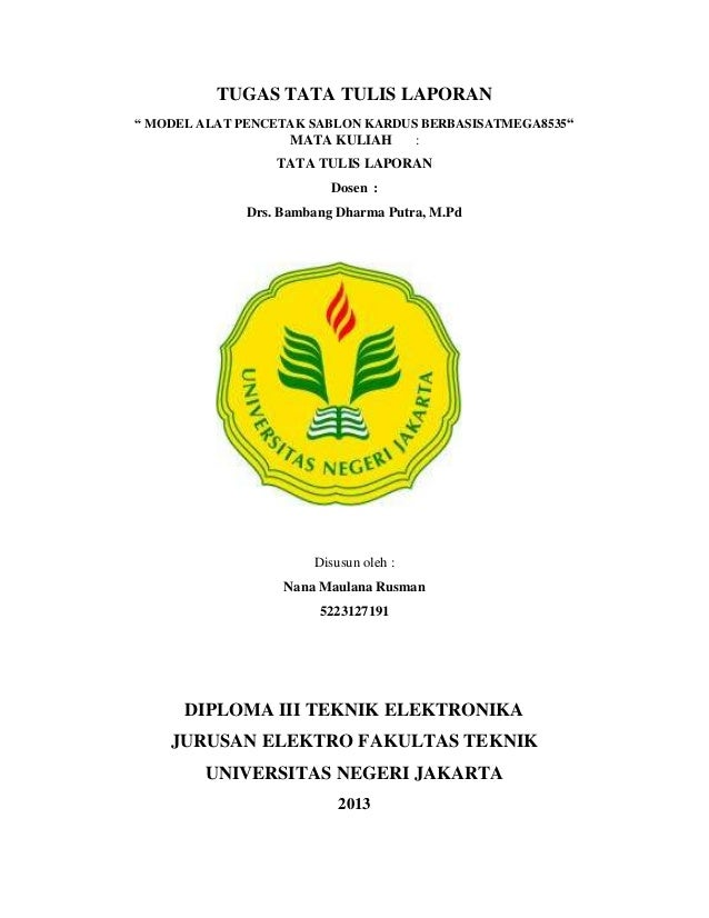 "TUGAS TATA TULIS LAPORAN "" MODEL ALAT PENCETAK SABLON KARDUS BERBASISATMEGA8535""  MATA KULIAH  :  TATA TULIS LAPORAN Dosen..."