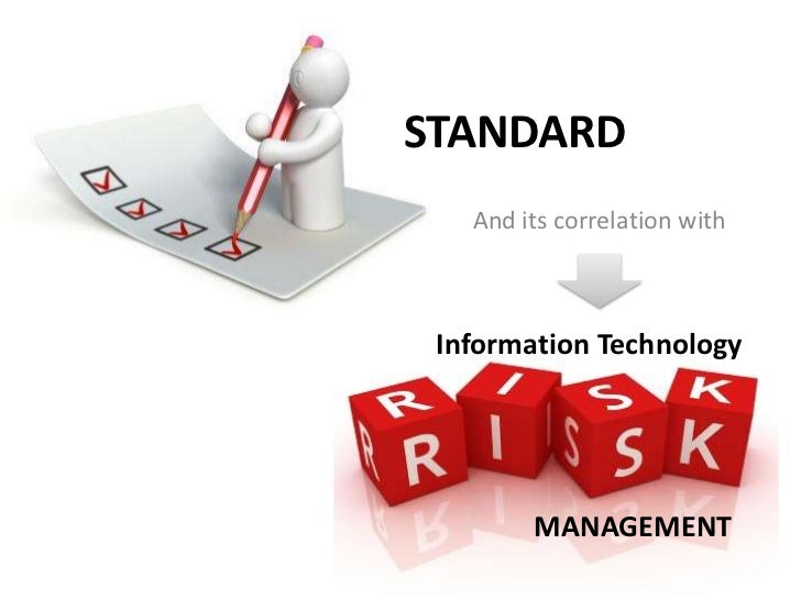 STANDARD   And its correlation with Information Technology        MANAGEMENT