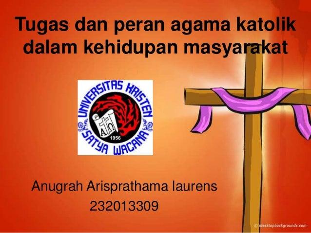 Tugas dan peran agama katolik dalam kehidupan masyarakat  Anugrah Arisprathama laurens 232013309
