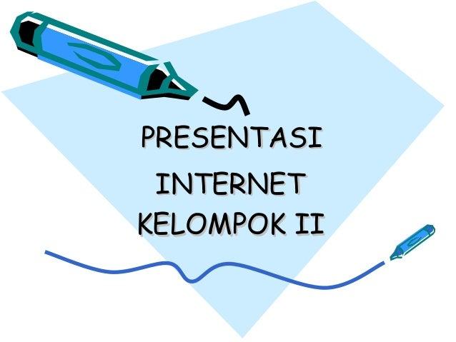 PRESENTASIPRESENTASI INTERNETINTERNET KELOMPOK IIKELOMPOK II