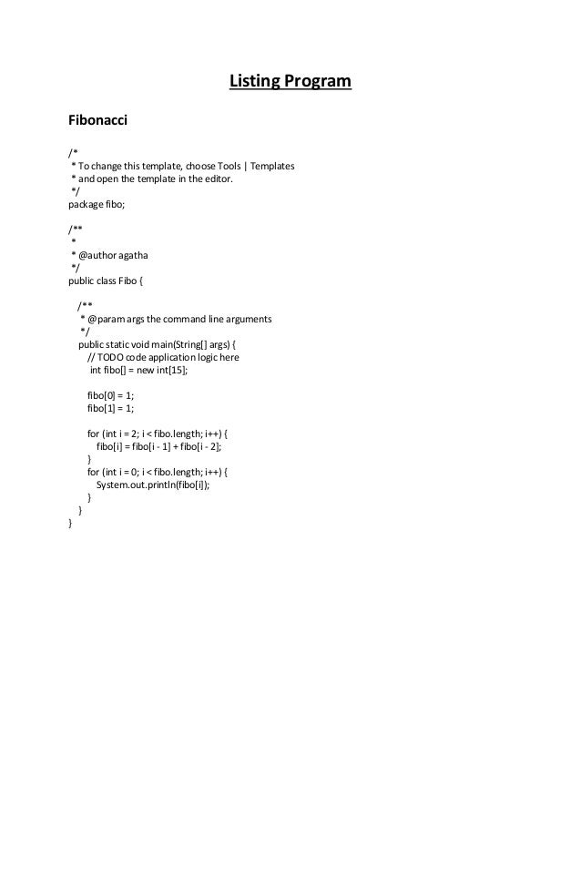 Listing Program Fibonacci /* * To change this template, choose Tools | Templates * and open the template in the editor. */...