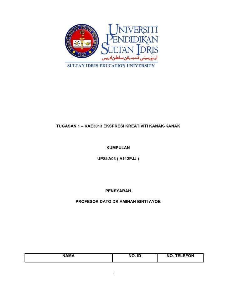 TUGASAN 1 – KAE3013 EKSPRESI KREATIVITI KANAK-KANAK                     KUMPULAN                 UPSI-A03 ( A112PJJ )     ...