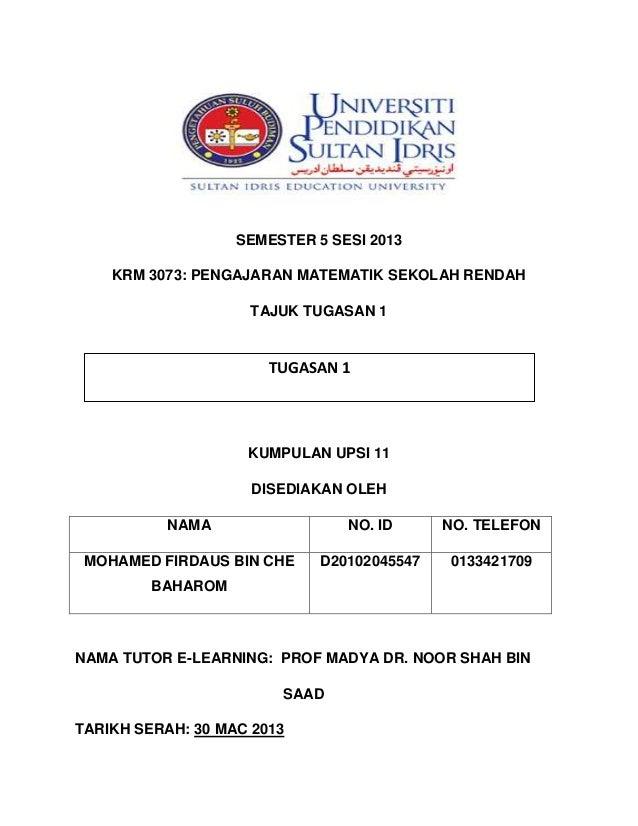 SEMESTER 5 SESI 2013 KRM 3073: PENGAJARAN MATEMATIK SEKOLAH RENDAH TAJUK TUGASAN 1 KUMPULAN UPSI 11 DISEDIAKAN OLEH NAMA N...