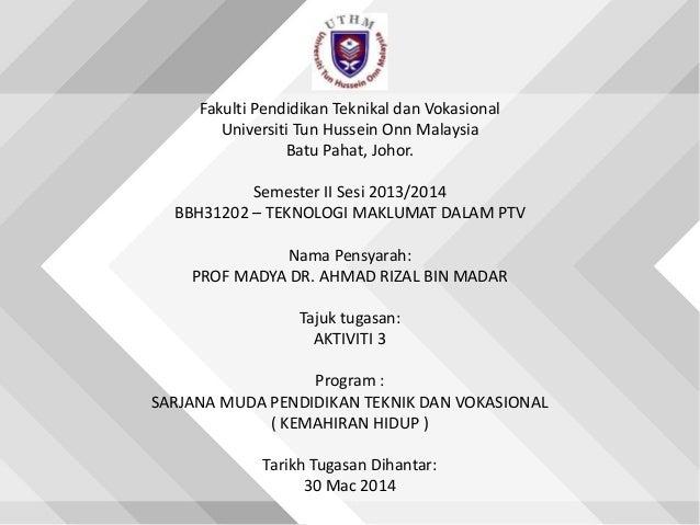Fakulti Pendidikan Teknikal dan Vokasional Universiti Tun Hussein Onn Malaysia Batu Pahat, Johor. Semester II Sesi 2013/20...