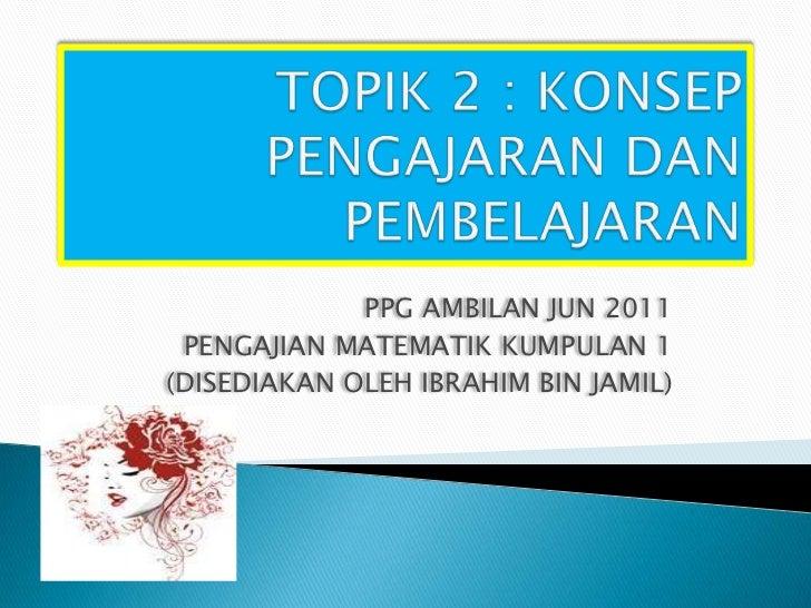 PPG AMBILAN JUN 2011 PENGAJIAN MATEMATIK KUMPULAN 1(DISEDIAKAN OLEH IBRAHIM BIN JAMIL)