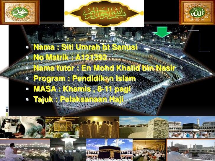    Nama : Siti Umrah bt Sanusi    No Matrik : A121392    Nama tutor : En Mohd Khalid bin Nasir    Program : Pendidikan...