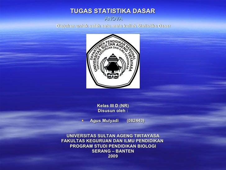 TUGAS STATISTIKA DASAR   ANOVA   Diajukan untuk salah satu mata kuliah Statistika Dasar   <ul><li>Kelas III D (NR) </li></...