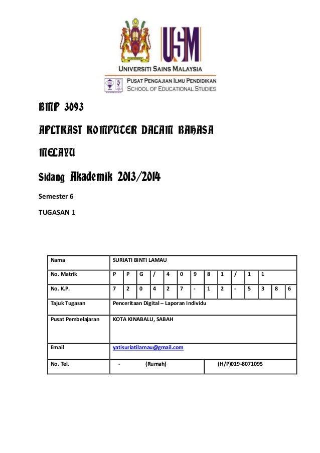 BMP 3093 APLIKASI KOMPUTER DALAM BAHASA MELAYU Sidang Akademik 2013/2014 Semester 6 TUGASAN 1  Nama  SURIATI BINTI LAMAU  ...