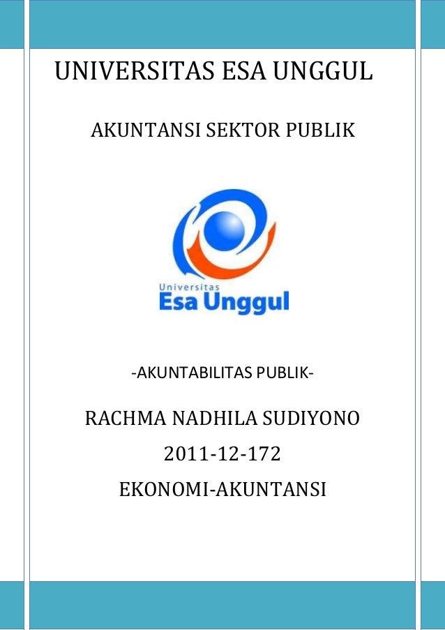UNIVERSITAS ESA UNGGUL AKUNTANSI SEKTOR PUBLIK -AKUNTABILITAS PUBLIK- RACHMA NADHILA SUDIYONO 2011-12-172 EKONOMI-AKUNTANSI