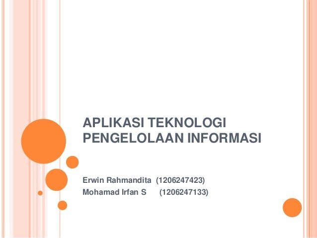 APLIKASI TEKNOLOGI PENGELOLAAN INFORMASI Erwin Rahmandita (1206247423) Mohamad Irfan S (1206247133)