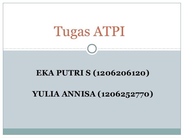 EKA PUTRI S (1206206120) YULIA ANNISA (1206252770) Tugas ATPI