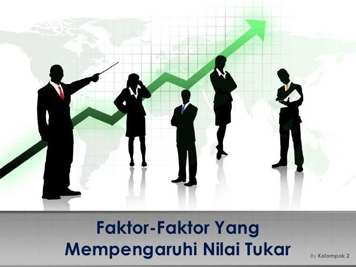 Faktor-Faktor YangMempengaruhi Nilai Tukar   By Kelompok 2