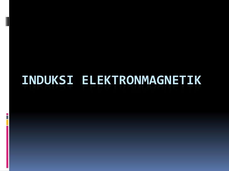 INDUKSI ELEKTRONMAGNETIK